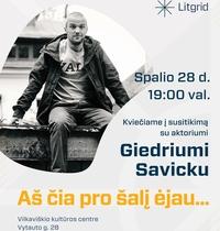 Susitikimas su aktoriumi Giedriumi Savicku